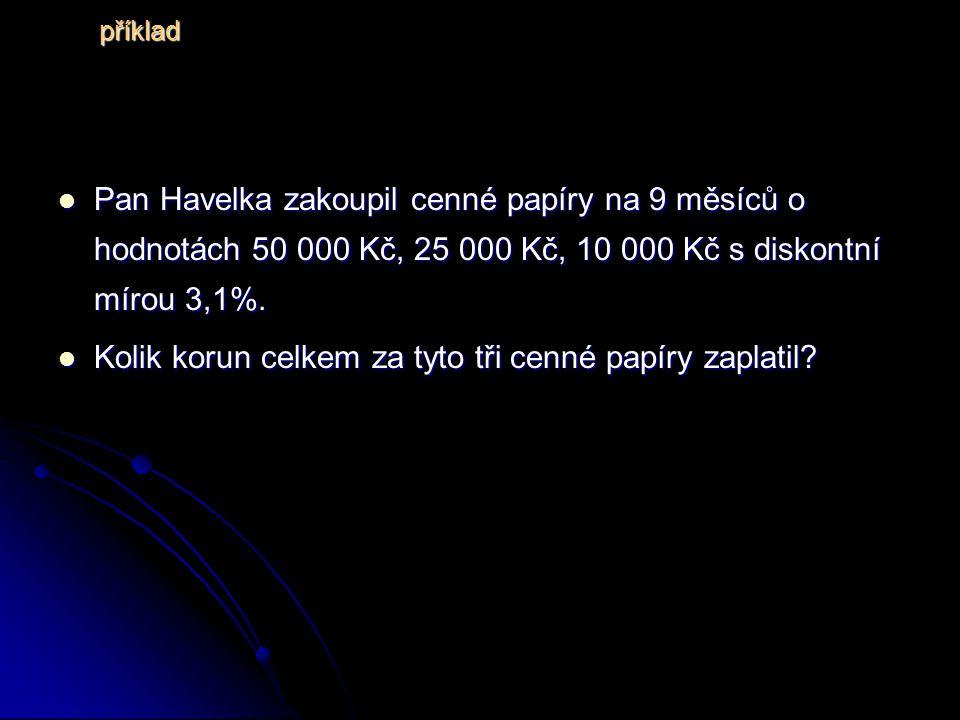 Pan Havelka zakoupil cenné papíry na 9 měsíců o hodnotách 50 000 Kč, 25 000 Kč, 10 000 Kč s diskontní mírou 3,1%.