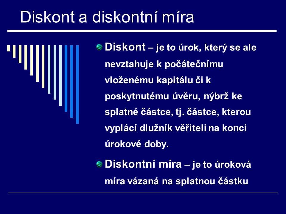 Diskont a diskontní míra Diskont – je to úrok, který se ale nevztahuje k počátečnímu vloženému kapitálu či k poskytnutému úvěru, nýbrž ke splatné částce, tj.