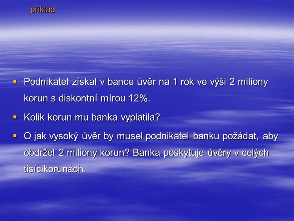 PPPPodnikatel získal v bance úvěr na 1 rok ve výši 2 miliony korun s diskontní mírou 12%.