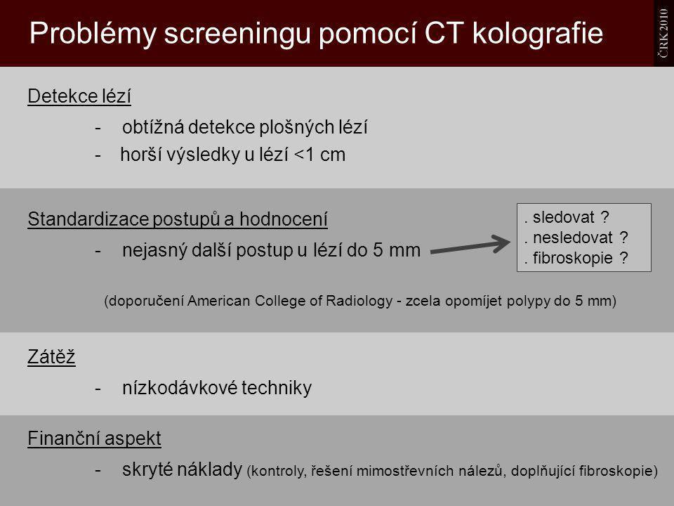 ČRK 2010 Problémy screeningu pomocí CT kolografie Detekce lézí - obtížná detekce plošných lézí -horší výsledky u lézí <1 cm. sledovat ?. nesledovat ?.