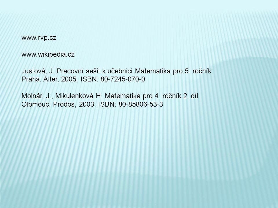www.rvp.cz www.wikipedia.cz Justová, J. Pracovní sešit k učebnici Matematika pro 5. ročník Praha: Alter, 2005. ISBN: 80-7245-070-0 Molnár, J., Mikulen