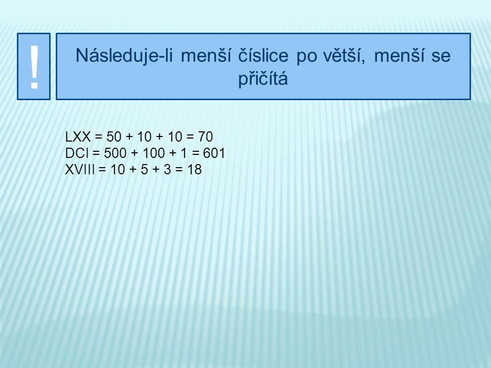VII CM LX IV XI Procvič si uvedená pravidla: Zapiš pomocí arabských číslic: 7 900 60 4 11 XC XXVI MCMXV XX MMIV 90 26 1915 20 2 004