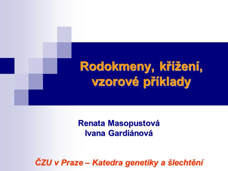 Rodokmeny, křížení, vzorové příklady Renata Masopustová Ivana Gardiánová ČZU v Praze – Katedra genetiky a šlechtění