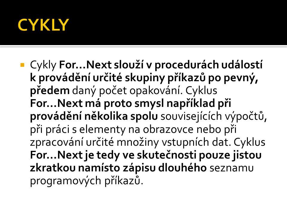 Private Sub Command1_Click() For i = 1 To 4 FontSize = 10 + i Print Řádek ; i Next i End Sub