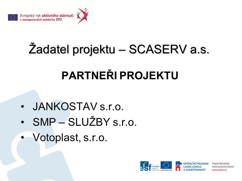 Žadatel projektu – SCASERV a.s. PARTNEŘI PROJEKTU JANKOSTAV s.r.o.