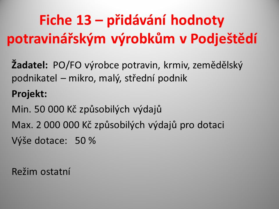 Fiche 13 – přidávání hodnoty potravinářským výrobkům v Podještědí Žadatel: PO/FO výrobce potravin, krmiv, zemědělský podnikatel – mikro, malý, střední podnik Projekt: Min.