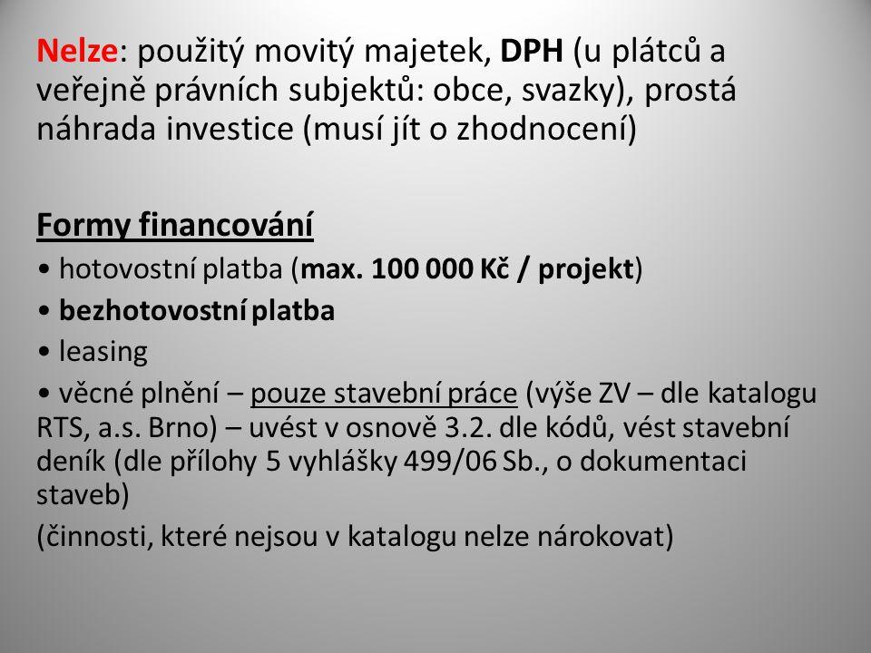 Nelze: použitý movitý majetek, DPH (u plátců a veřejně právních subjektů: obce, svazky), prostá náhrada investice (musí jít o zhodnocení) Formy financování hotovostní platba (max.