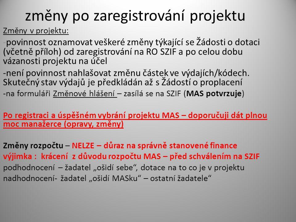změny po zaregistrování projektu Změny v projektu: -povinnost oznamovat veškeré změny týkající se Žádosti o dotaci (včetně příloh) od zaregistrování na RO SZIF a po celou dobu vázanosti projektu na účel -není povinnost nahlašovat změnu částek ve výdajích/kódech.