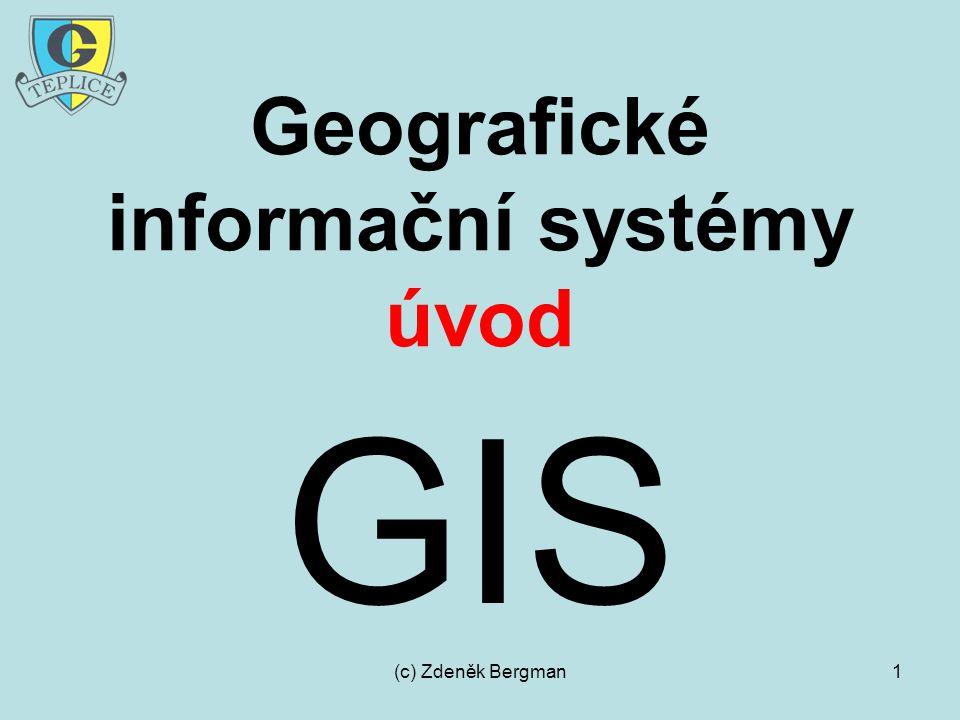 (c) Zdeněk Bergman1 Geografické informační systémy úvod GIS