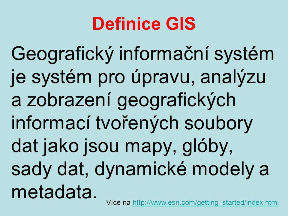 Definice GIS Geografický informační systém je systém pro úpravu, analýzu a zobrazení geografických informací tvořených soubory dat jako jsou mapy, glóby, sady dat, dynamické modely a metadata.