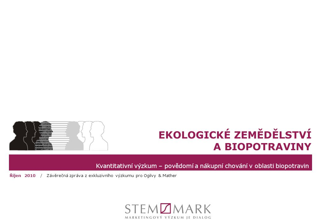Kvantitativní výzkum – povědomí a nákupní chování v oblasti biopotravin EKOLOGICKÉ ZEMĚDĚLSTVÍ A BIOPOTRAVINY Říjen 2010 / Závěrečná zpráva z exkluziv