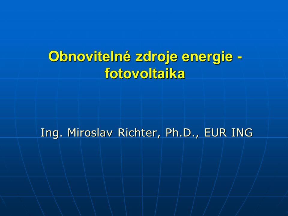 Obnovitelné zdroje energie - fotovoltaika Ing. Miroslav Richter, Ph.D., EUR ING