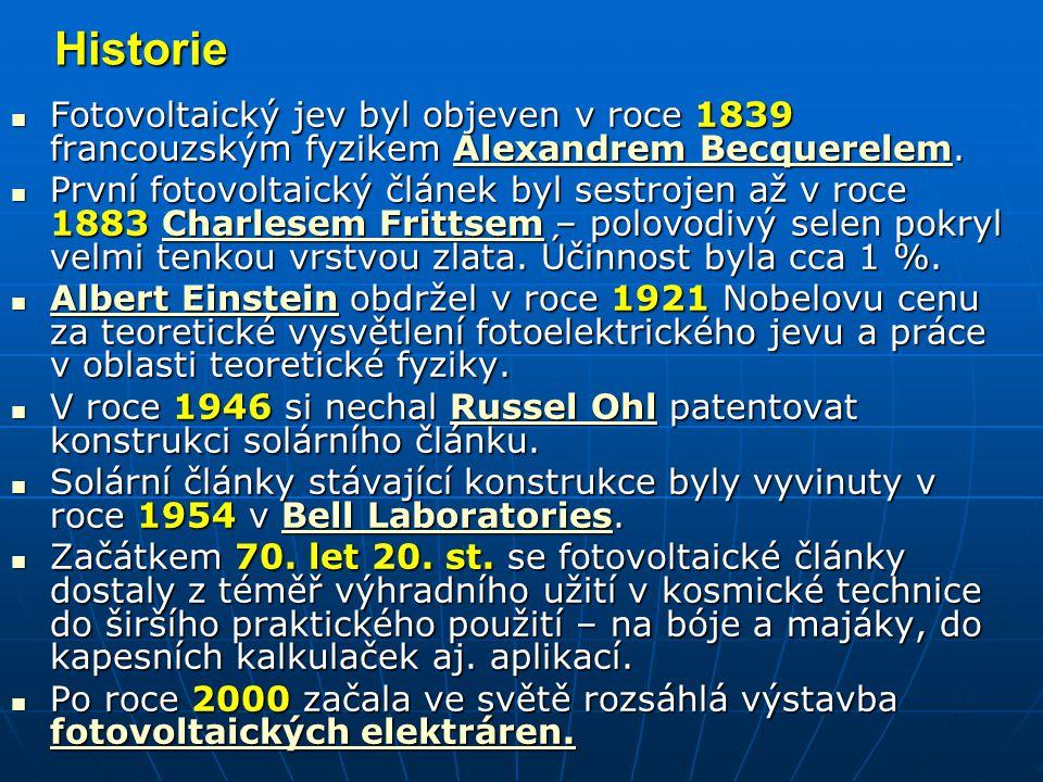 Historie Fotovoltaický jev byl objeven v roce 1839 francouzským fyzikem Alexandrem Becquerelem. Fotovoltaický jev byl objeven v roce 1839 francouzským