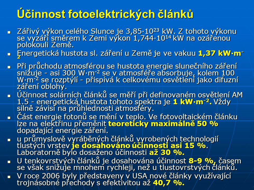 Účinnost fotoelektrických článků Zářivý výkon celého Slunce je 3,85·10 23 kW. Z tohoto výkonu se vyzáří směrem k Zemi výkon 1,744·10 14 kW na ozářenou