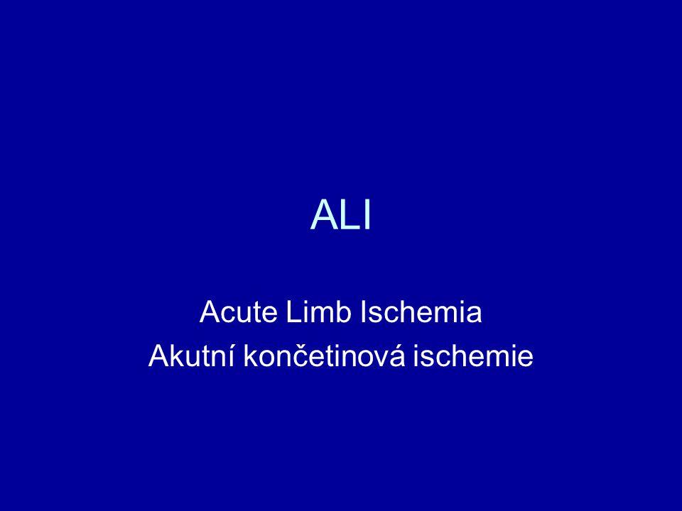 Akutní končetinová ischémie ALLI ALI – I (viabilní končetina) ALI – IIa jen minimální ovlivnění senzoriky a motoriky, nevýznamné klidové bolesti IIb lehký senzomotoriciý deficit, klidové bolesti ALI - IIItěžký senzomotorický deficit (neviabilní končetina)