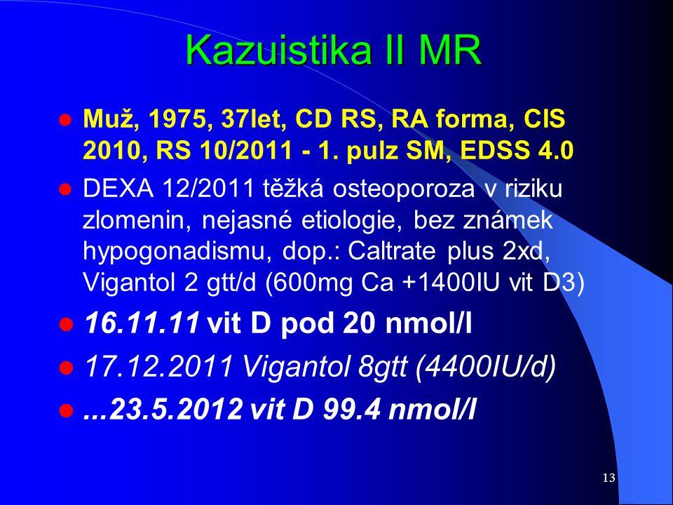 Kazuistika II MR Muž, 1975, 37let, CD RS, RA forma, CIS 2010, RS 10/2011 - 1. pulz SM, EDSS 4.0 DEXA 12/2011 těžká osteoporoza v riziku zlomenin, neja