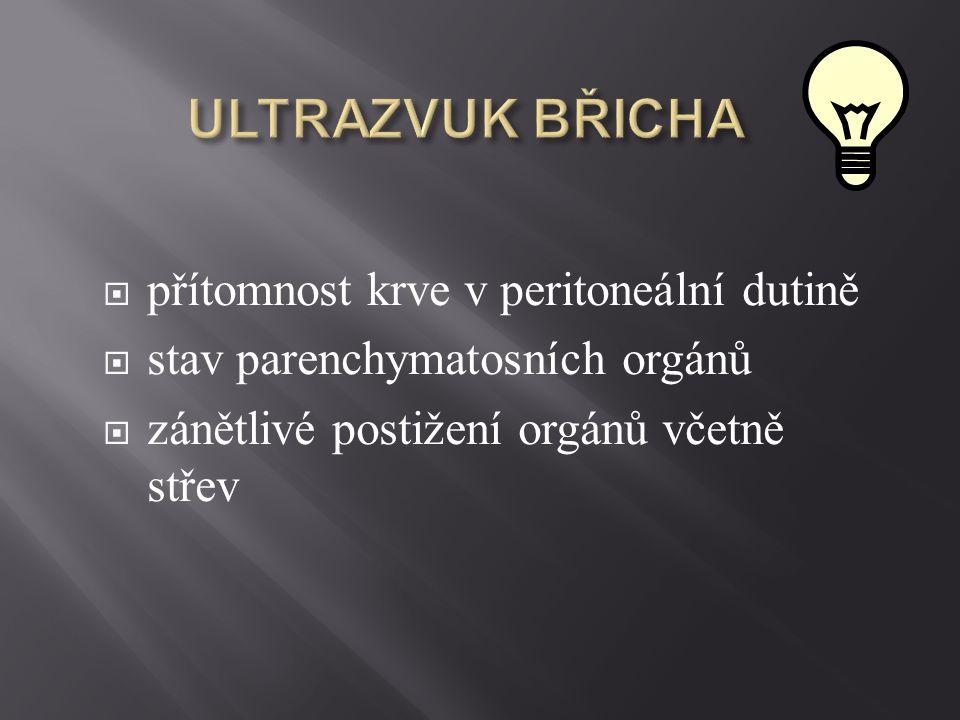  přítomnost krve v peritoneální dutině  stav parenchymatosních orgánů  zánětlivé postižení orgánů včetně střev