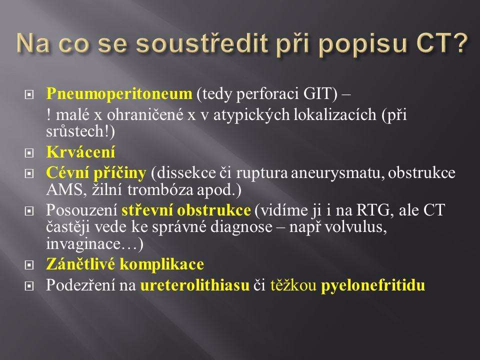  Pneumoperitoneum (tedy perforaci GIT) – ! malé x ohraničené x v atypických lokalizacích (při srůstech!)  Krvácení  Cévní příčiny (dissekce či rupt