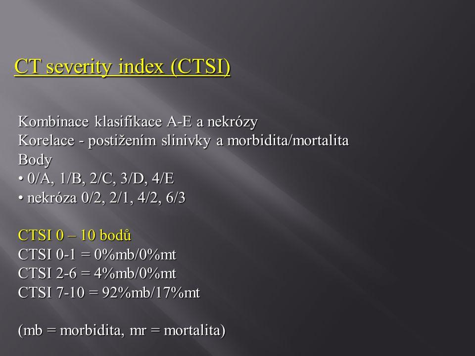 Kombinace klasifikace A-E a nekrózy Korelace - postižením slinivky a morbidita/mortalita Body 0/A, 1/B, 2/C, 3/D, 4/E 0/A, 1/B, 2/C, 3/D, 4/E nekróza