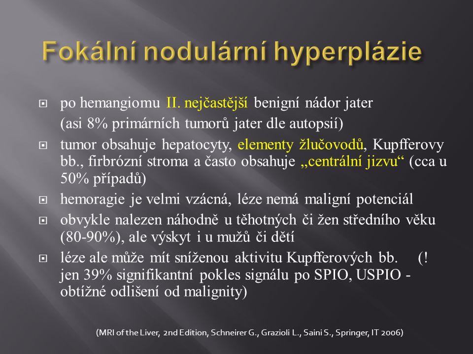 Fokální nodulární hyperplázie  po hemangiomu II. nejčastější benigní nádor jater (asi 8% primárních tumorů jater dle autopsií)  tumor obsahuje hepat