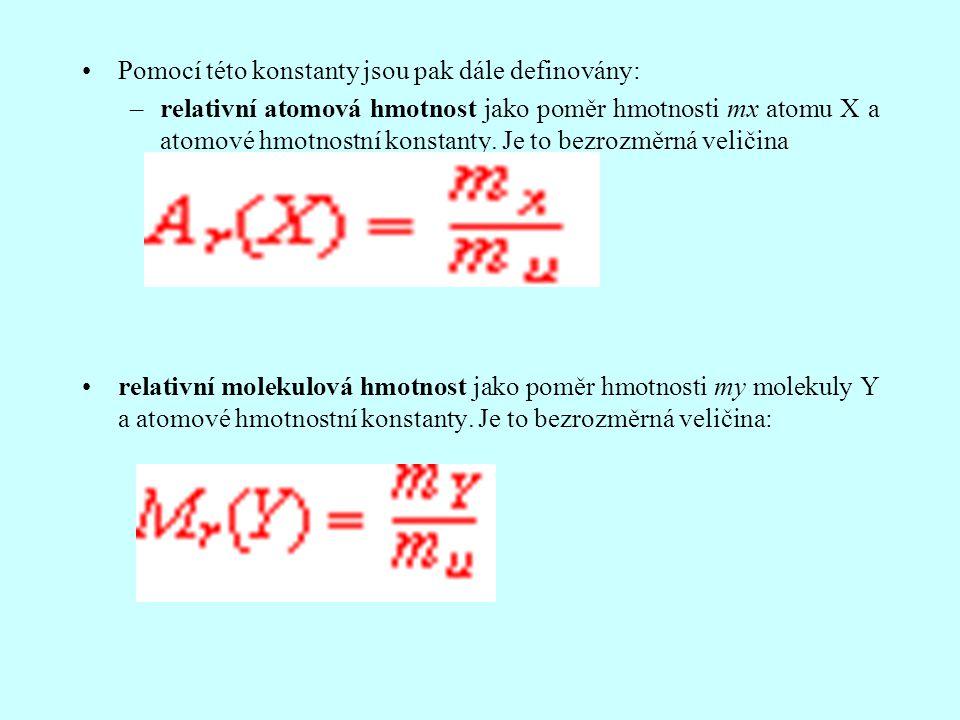 Pomocí této konstanty jsou pak dále definovány: –relativní atomová hmotnost jako poměr hmotnosti mx atomu X a atomové hmotnostní konstanty. Je to bezr