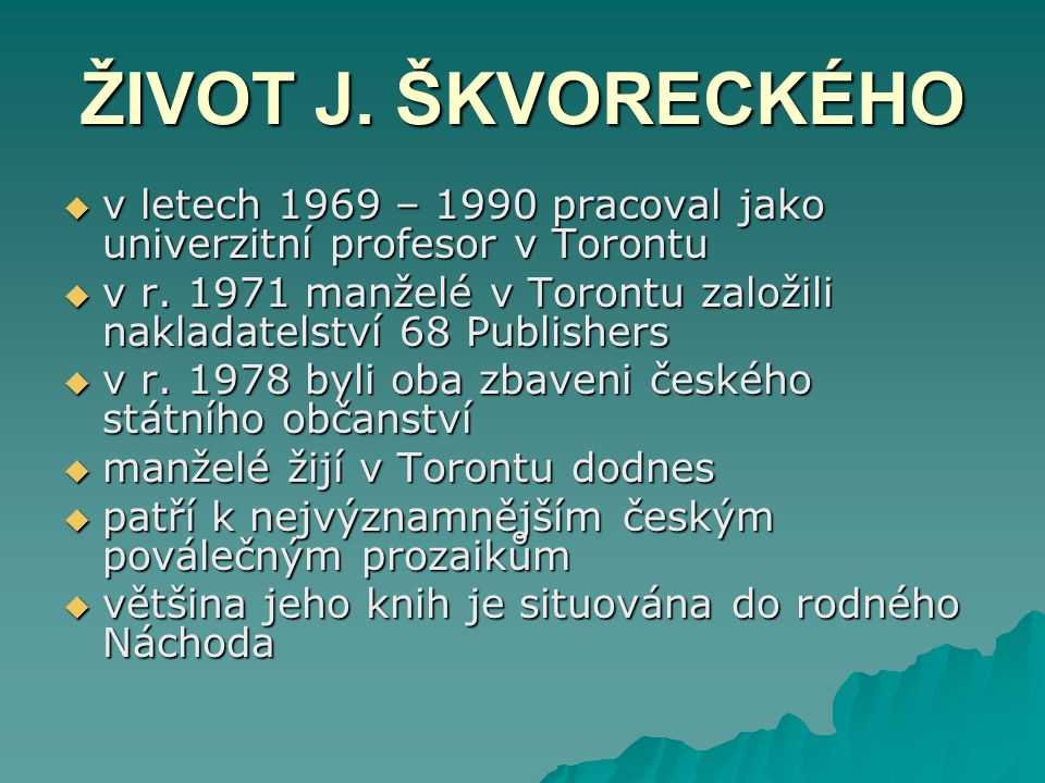 vvvv letech 1969 – 1990 pracoval jako univerzitní profesor v Torontu vvvv r. 1971 manželé v Torontu založili nakladatelství 68 Publishers vv