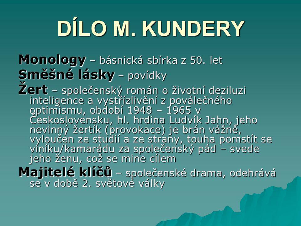 DÍLO M. KUNDERY Monology – básnická sbírka z 50. let Směšné lásky – povídky Žert – společenský román o životní deziluzi inteligence a vystřízlivění z
