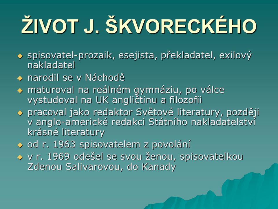ŽIVOT J. ŠKVORECKÉHO sssspisovatel-prozaik, esejista, překladatel, exilový nakladatel nnnnarodil se v Náchodě mmmmaturoval na reálném gymn