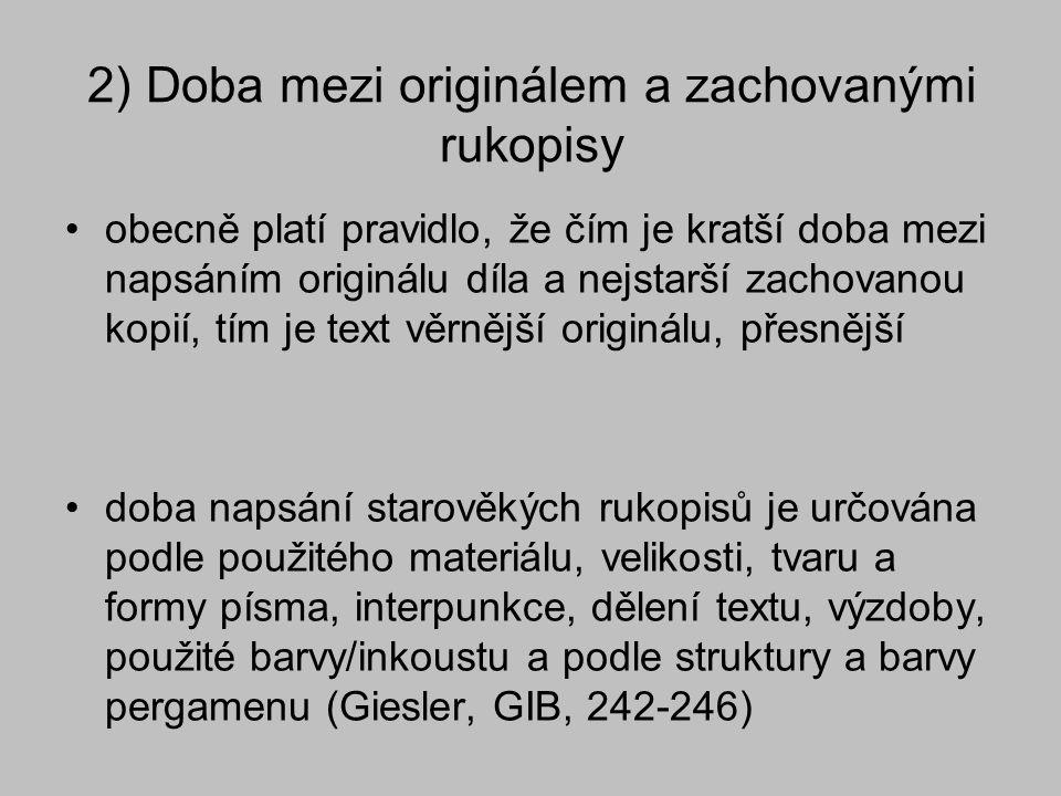 2) Doba mezi originálem a zachovanými rukopisy obecně platí pravidlo, že čím je kratší doba mezi napsáním originálu díla a nejstarší zachovanou kopií,