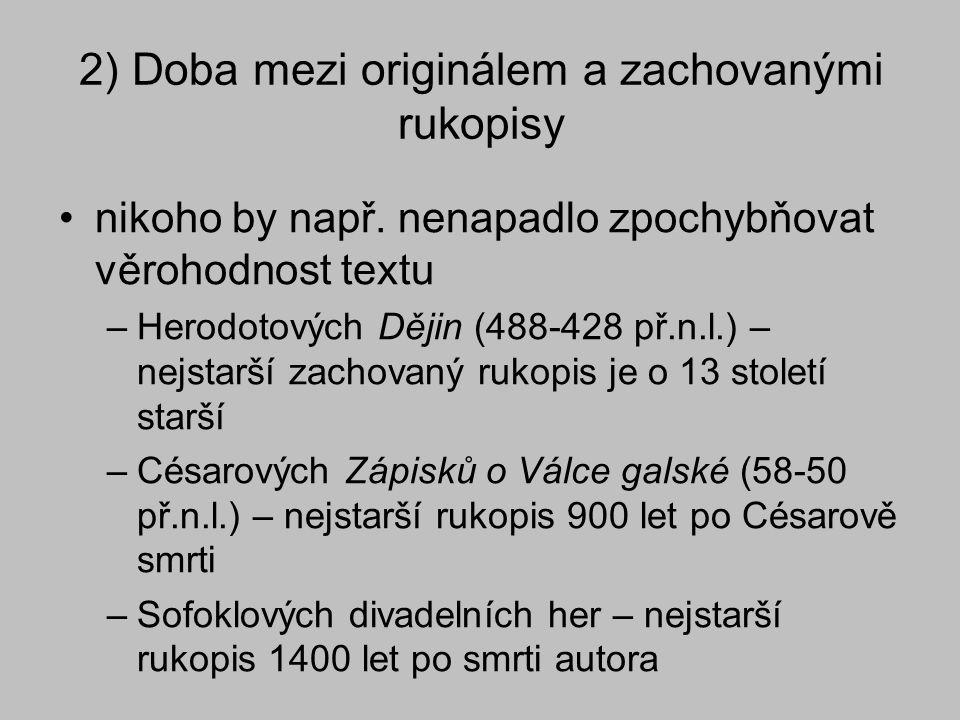 2) Doba mezi originálem a zachovanými rukopisy nikoho by např. nenapadlo zpochybňovat věrohodnost textu –Herodotových Dějin (488-428 př.n.l.) – nejsta
