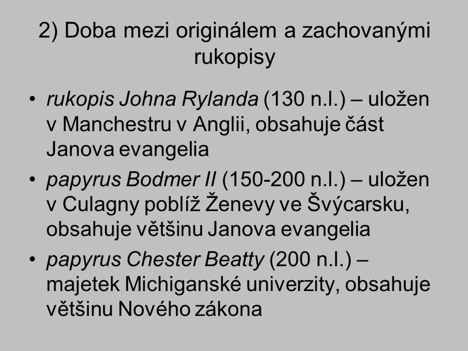 2) Doba mezi originálem a zachovanými rukopisy rukopis Johna Rylanda (130 n.l.) – uložen v Manchestru v Anglii, obsahuje část Janova evangelia papyrus