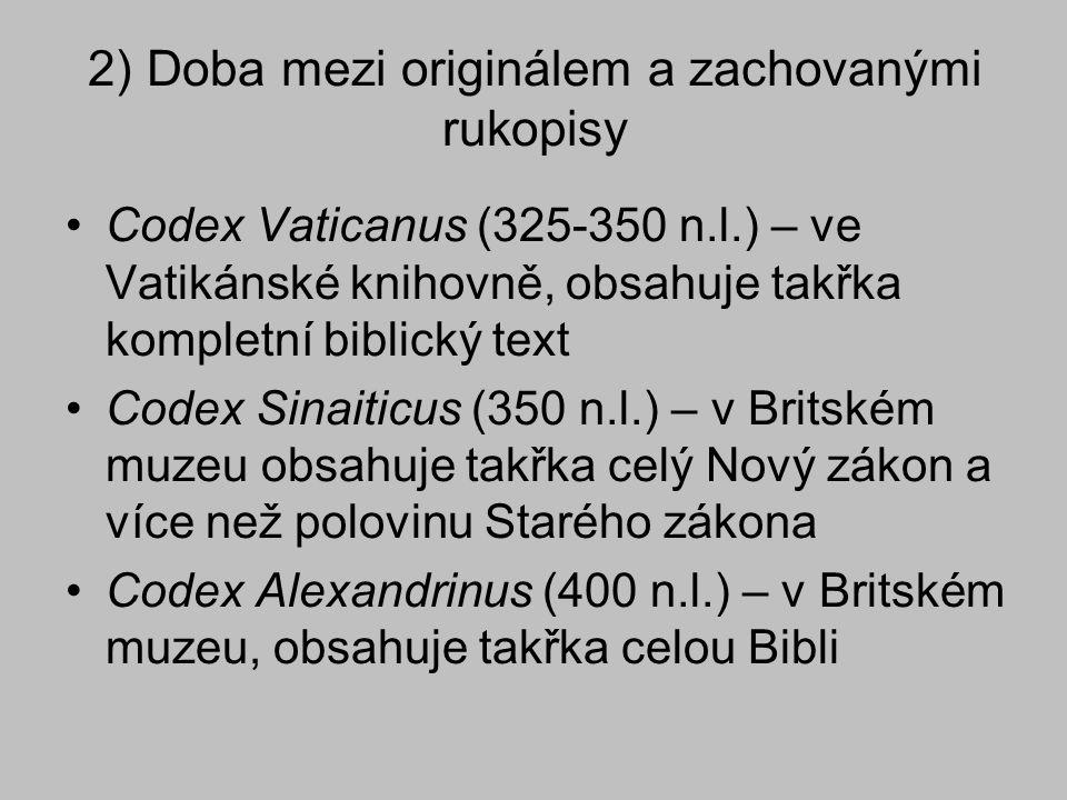 2) Doba mezi originálem a zachovanými rukopisy Codex Vaticanus (325-350 n.l.) – ve Vatikánské knihovně, obsahuje takřka kompletní biblický text Codex
