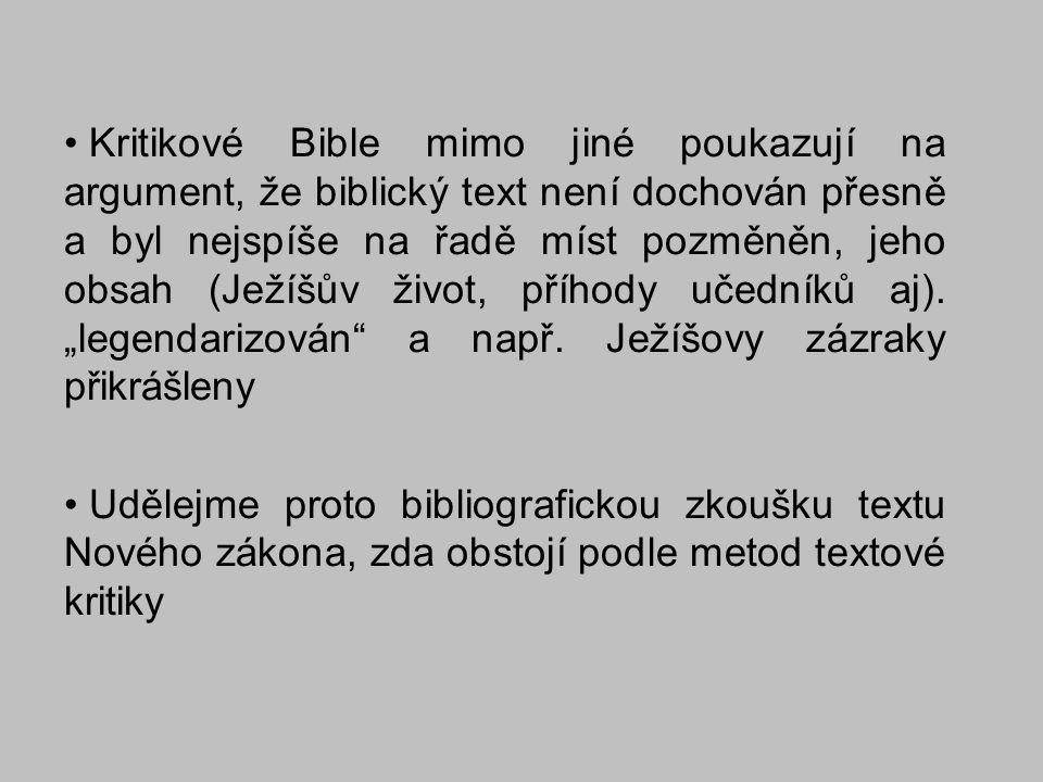 Kritikové Bible mimo jiné poukazují na argument, že biblický text není dochován přesně a byl nejspíše na řadě míst pozměněn, jeho obsah (Ježíšův život