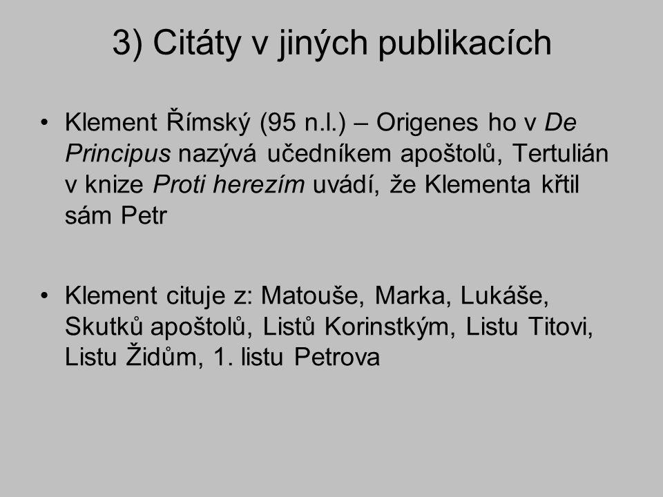 3) Citáty v jiných publikacích Klement Římský (95 n.l.) – Origenes ho v De Principus nazývá učedníkem apoštolů, Tertulián v knize Proti herezím uvádí,