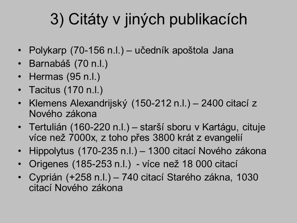 3) Citáty v jiných publikacích Polykarp (70-156 n.l.) – učedník apoštola Jana Barnabáš (70 n.l.) Hermas (95 n.l.) Tacitus (170 n.l.) Klemens Alexandri