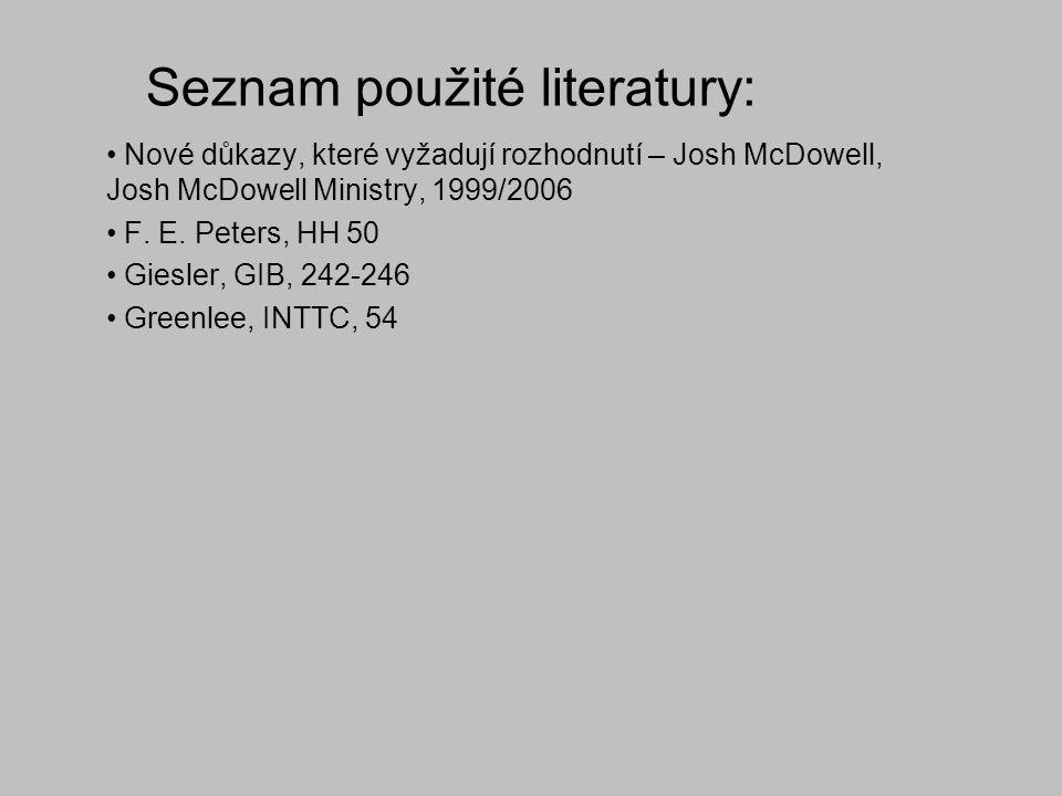 Seznam použité literatury: Nové důkazy, které vyžadují rozhodnutí – Josh McDowell, Josh McDowell Ministry, 1999/2006 F. E. Peters, HH 50 Giesler, GIB,