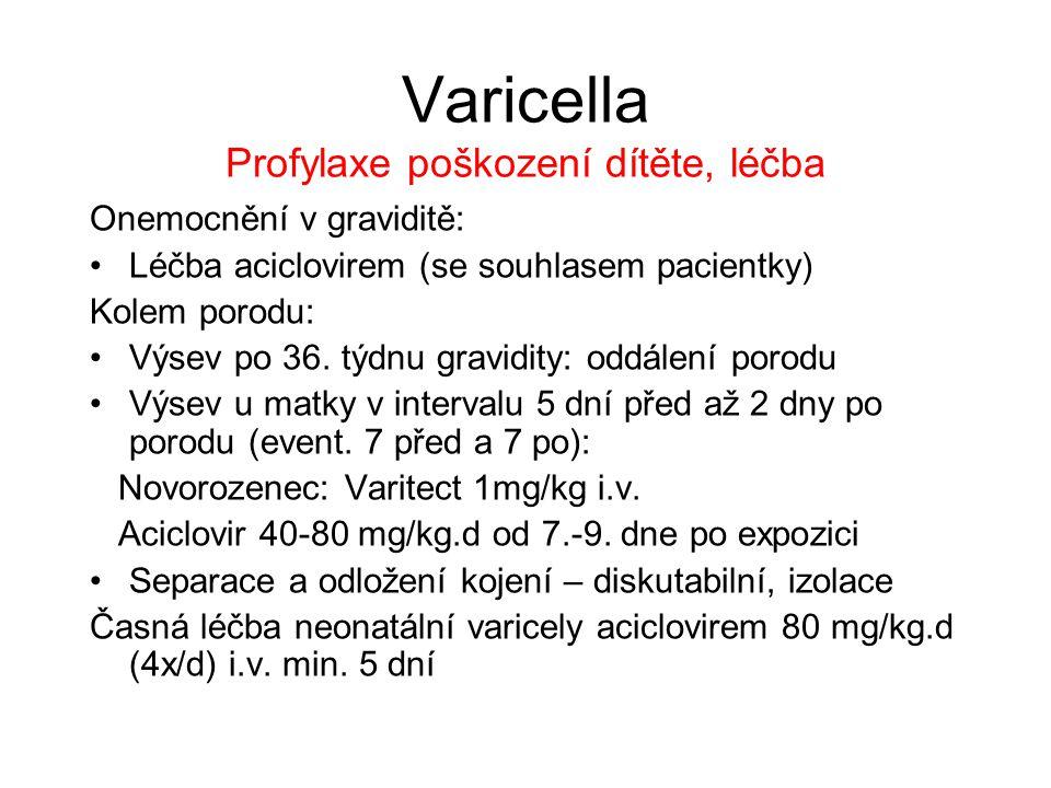 Varicella Profylaxe poškození dítěte, léčba Onemocnění v graviditě: Léčba aciclovirem (se souhlasem pacientky) Kolem porodu: Výsev po 36. týdnu gravid