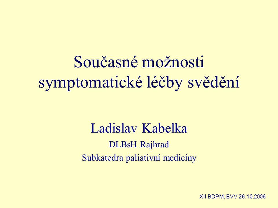 Současné možnosti symptomatické léčby svědění Ladislav Kabelka DLBsH Rajhrad Subkatedra paliativní medicíny XII.BDPM, BVV 26.10.2006