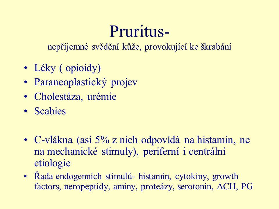 Pruritus- nepříjemné svědění kůže, provokující ke škrabání Léky ( opioidy) Paraneoplastický projev Cholestáza, urémie Scabies C-vlákna (asi 5% z nich