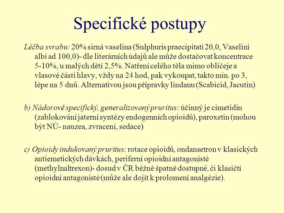 Specifické postupy Léčba svrabu: 20% sirná vaselina (Sulphuris praecipitati 20,0, Vaselini albi ad 100,0)- dle literárních údajů ale může dostačovat k