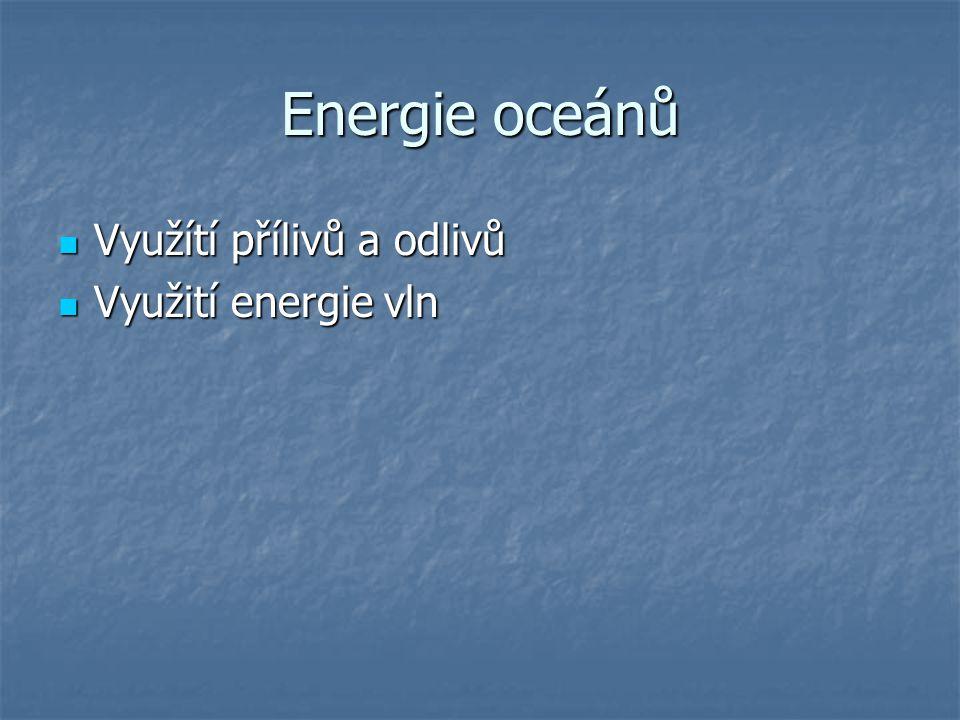 Energie oceánů Využítí přílivů a odlivů Využítí přílivů a odlivů Využití energie vln Využití energie vln