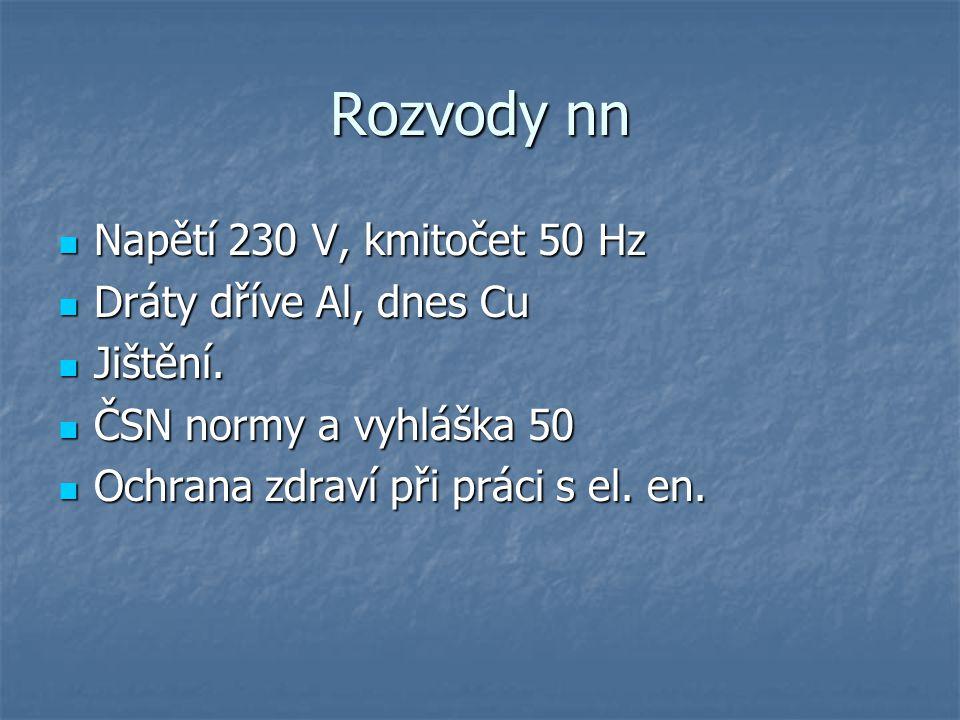 Rozvody nn Napětí 230 V, kmitočet 50 Hz Napětí 230 V, kmitočet 50 Hz Dráty dříve Al, dnes Cu Dráty dříve Al, dnes Cu Jištění. Jištění. ČSN normy a vyh