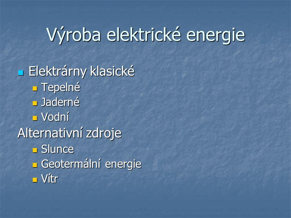 Výroba elektrické energie Elektrárny klasické Elektrárny klasické Tepelné Tepelné Jaderné Jaderné Vodní Vodní Alternativní zdroje Slunce Slunce Geotermální energie Geotermální energie Vítr Vítr