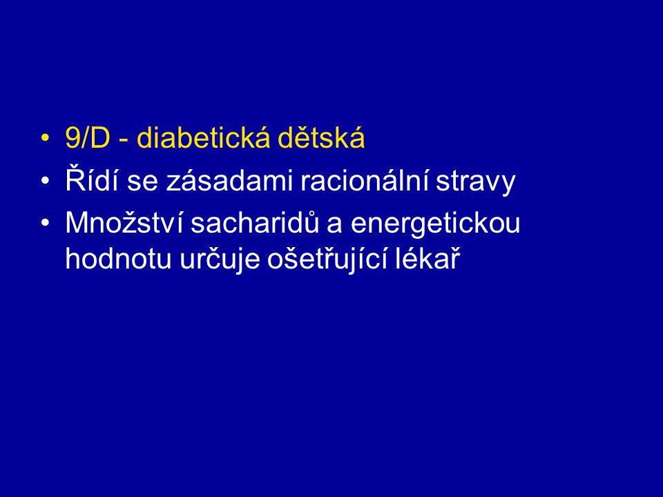 9/D - diabetická dětská Řídí se zásadami racionální stravy Množství sacharidů a energetickou hodnotu určuje ošetřující lékař