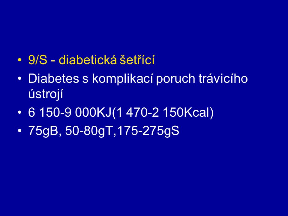 9/S - diabetická šetřící Diabetes s komplikací poruch trávicího ústrojí 6 150-9 000KJ(1 470-2 150Kcal) 75gB, 50-80gT,175-275gS