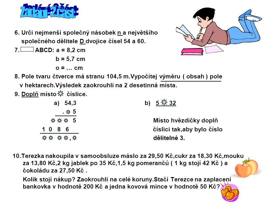 Řešení – 2.část: 6.54,60 54 = 2.3. 3. 3 60 = 2. 2.