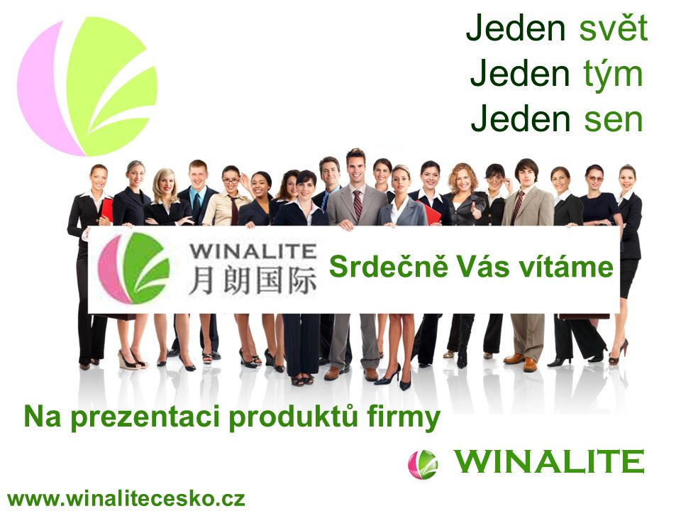 WINALITE www.winalitecesko.cz Jeden svět Jeden tým Jeden sen Srdečně Vás vítáme Na prezentaci produktů firmy