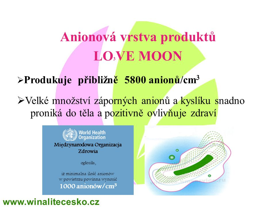 Anionová vrstva produktů LO 3 VE MOON  Produkuje přibližně 5800 anionů/cm 3  Velké množství záporných anionů a kyslíku snadno proniká do těla a pozi
