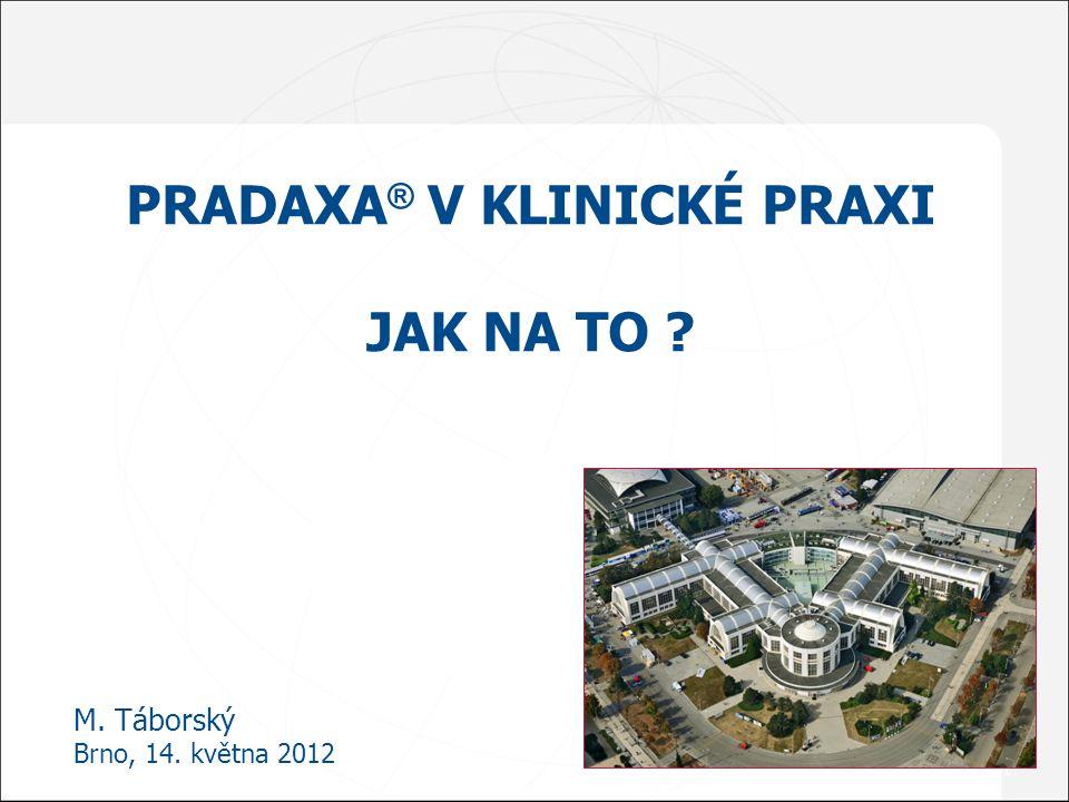 1 M. Táborský Brno, 14. května 2012 PRADAXA ® V KLINICKÉ PRAXI JAK NA TO ?