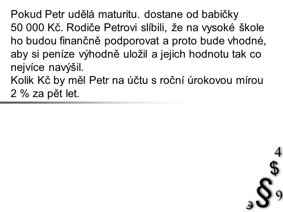 Pokud Petr udělá maturitu. dostane od babičky 50 000 Kč.